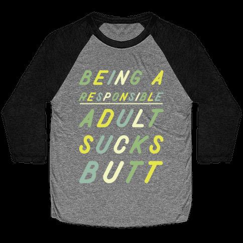 Being a Responsible Adult Sucks Butt Green Baseball Tee