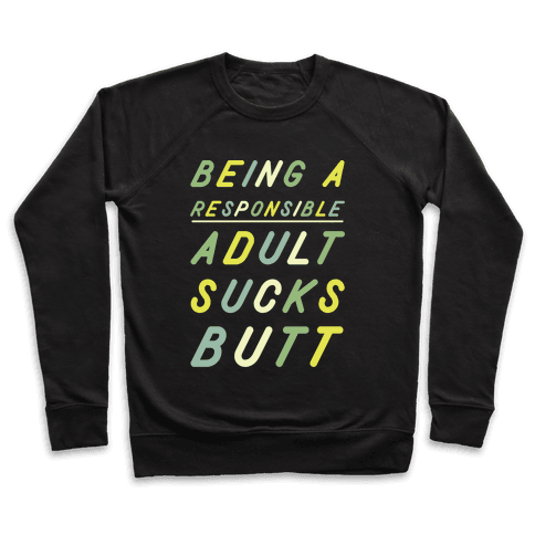 Being a Responsible Adult Sucks Butt Green Pullover