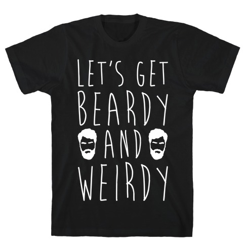 Let's Get Beardy and Weirdy White Print T-Shirt