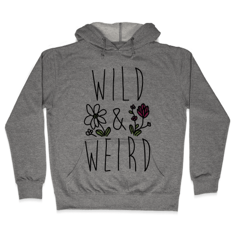 Wild & Weird  Hooded Sweatshirt