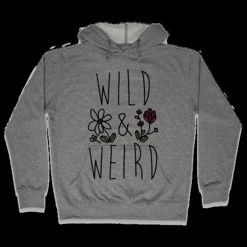 Wild & Weird  Hooded Sweatshirt
