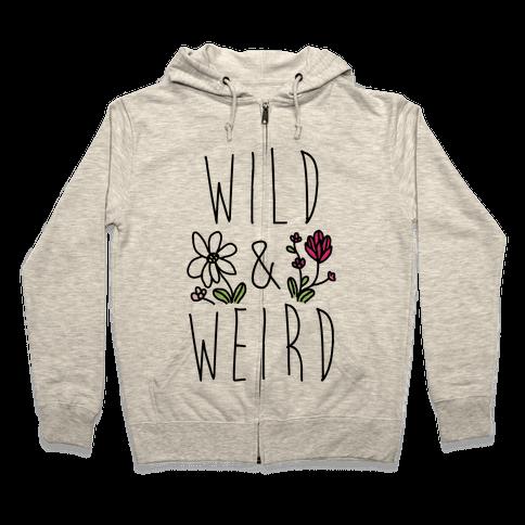 Wild & Weird  Zip Hoodie