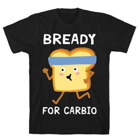 Bready For Carbio Mens T-Shirt