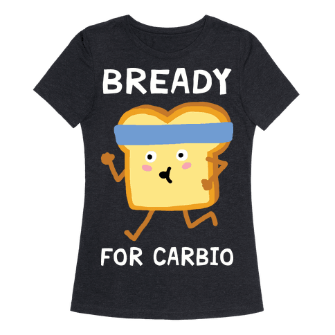 Bready For Carbio Womens T-Shirt