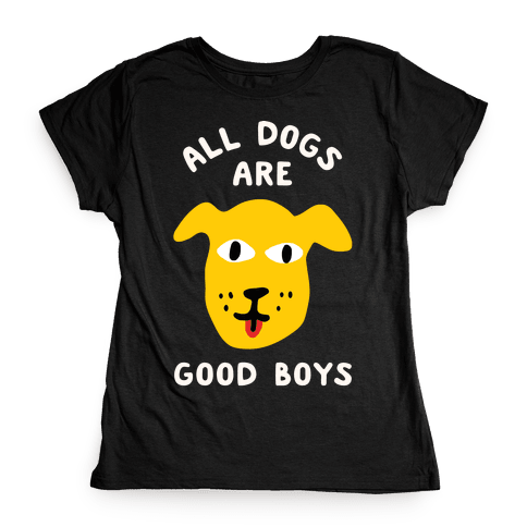 All Dogs Are Good Boys Womens T-Shirt