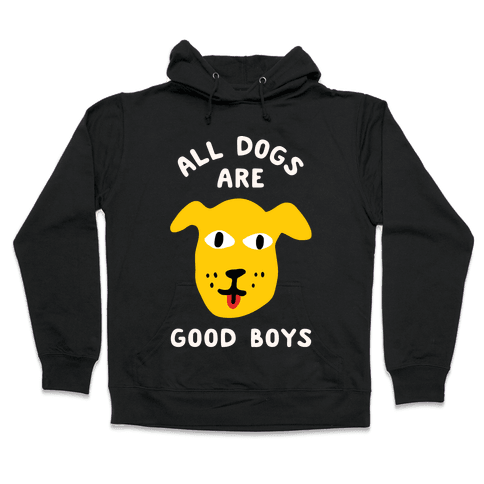 All Dogs Are Good Boys Hooded Sweatshirt