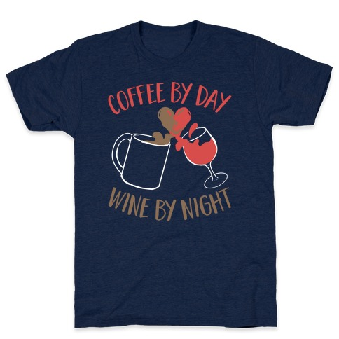 Coffee by Day, Wine by Night T-Shirt