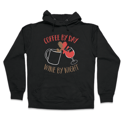Coffee by Day, Wine by Night Hooded Sweatshirt