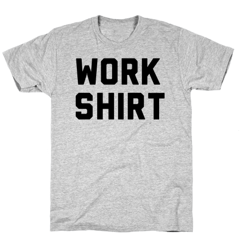 Work Shirt Mens T-Shirt