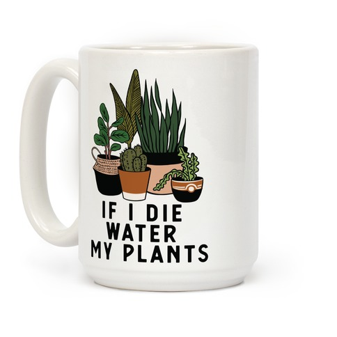 If I Die Water My Plants Coffee Mug
