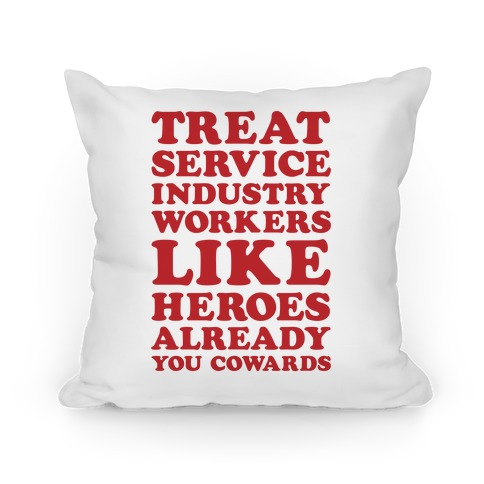 Treat Service Industry Workers Like Heroes Already You Cowards Pillow