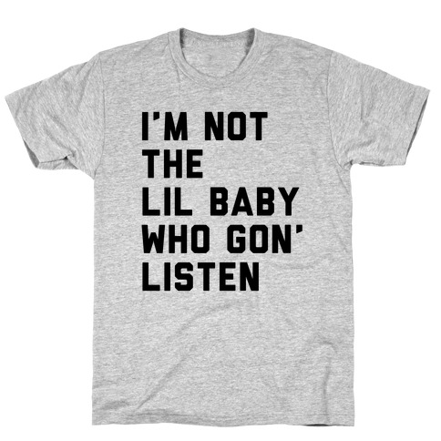 Not the Lil Baby Who Gon' Listen Mens T-Shirt