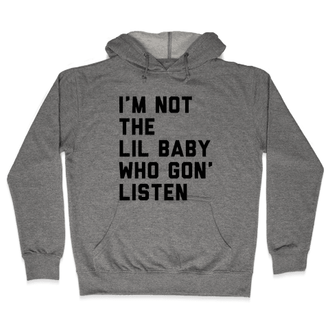Not the Lil Baby Who Gon' Listen Hooded Sweatshirt