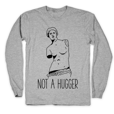 Not A Hugger Long Sleeve T-Shirt