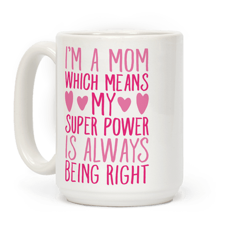 I'm A Mom Which Means My Super Power Is Always Being Right Coffee Mug