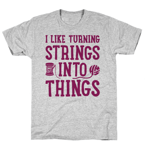 I Like Turning Strings Into Things Mens T-Shirt