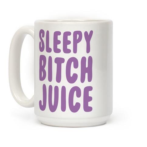 Sleepy Bitch Juice Coffee Mug