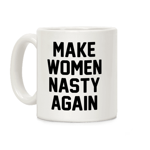 Make Women Nasty Again Coffee Mug