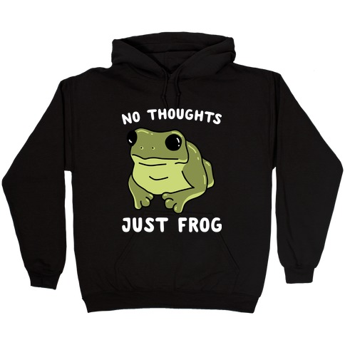 No Thoughts, Just Frog Hooded Sweatshirt