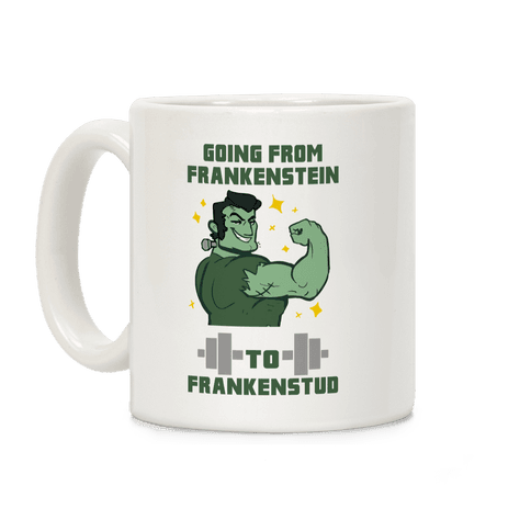 Going from Frankenstein to Frankenstud! Coffee Mug