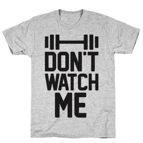 Don't Watch Me Lifting Mens T-Shirt