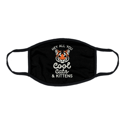 Hey All You Cool Cats and Kittens Flat Face Mask