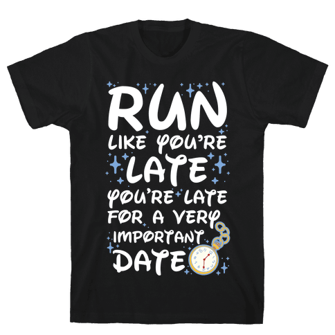 Run like You're Late for a Very Important Date Mens T-Shirt