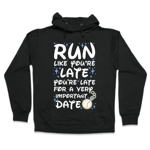 Run like You're Late for a Very Important Date Hooded Sweatshirt