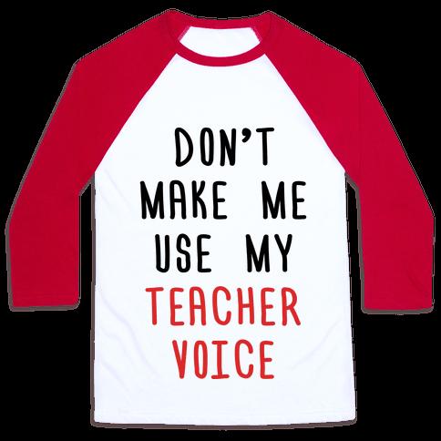 Don't Make Me Use My Teacher Voice Baseball Tee