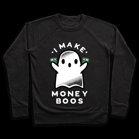 I Make Money Boos  Pullover