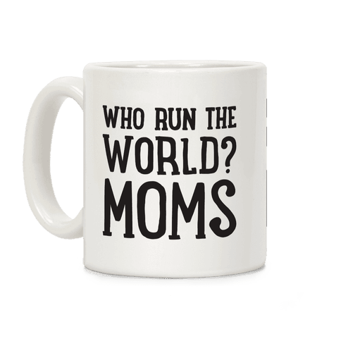 Who Run The World? MOMS Coffee Mug