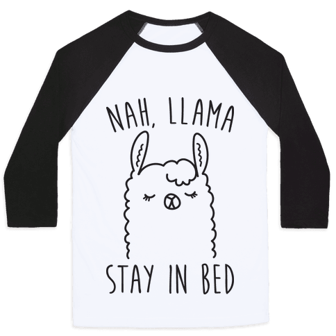 Nah, Llama Stay In Bed Baseball Tee
