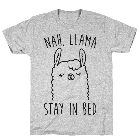 Nah, Llama Stay In Bed Mens T-Shirt