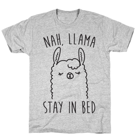 Nah, Llama Stay In Bed T-Shirt