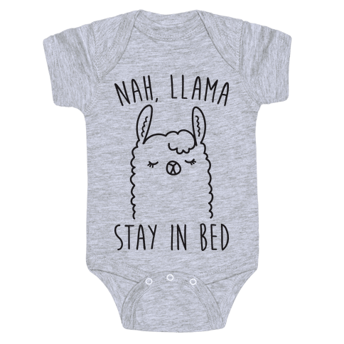 Nah, Llama Stay In Bed Baby Onesy