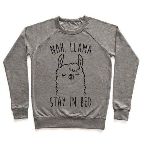 Nah, Llama Stay In Bed Pullover