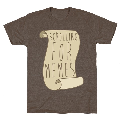 Scrolling for Memes T-Shirt