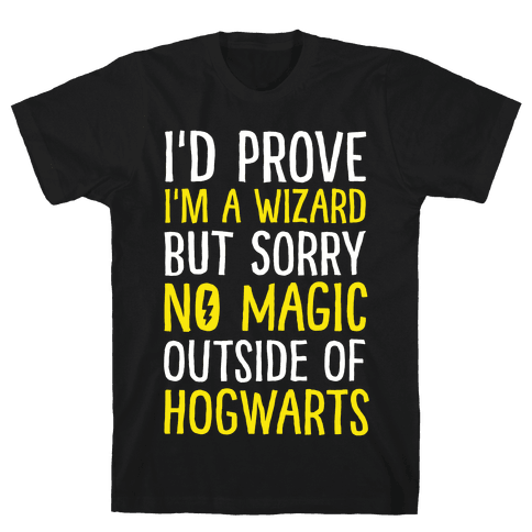 I'd Prove I'm A Wizard But Sorry No Magic Outside Of Hogwarts Mens T-Shirt