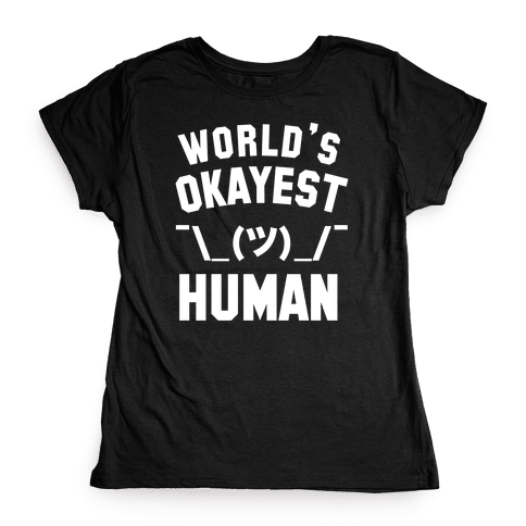 World's Okayest Human Womens T-Shirt