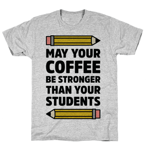 May Your Coffee be Stronger than your Students Mens T-Shirt
