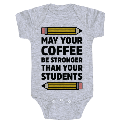 May Your Coffee be Stronger than your Students Baby Onesy