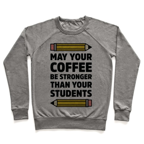 May Your Coffee be Stronger than your Students Pullover
