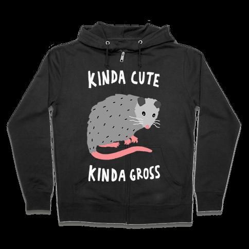 Kinda Cute Kinda Gross Opossum Zip Hoodie