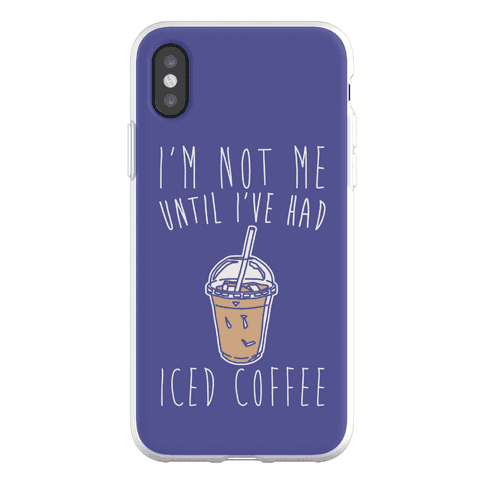 I'm Not Me Until I've Had Iced Coffee Phone Flexi-Case