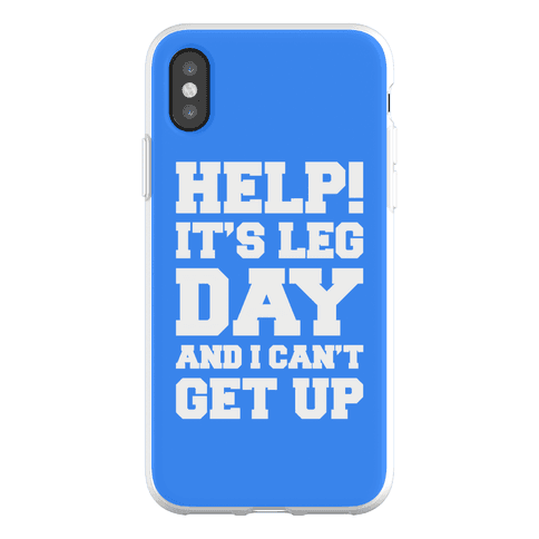Help It's Leg Day and I Can't Get Up Phone Flexi-Case