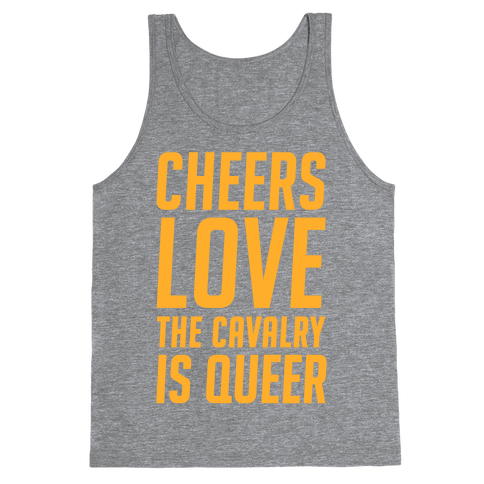 Cheers Love The Cavalry Is Queer Tank Top