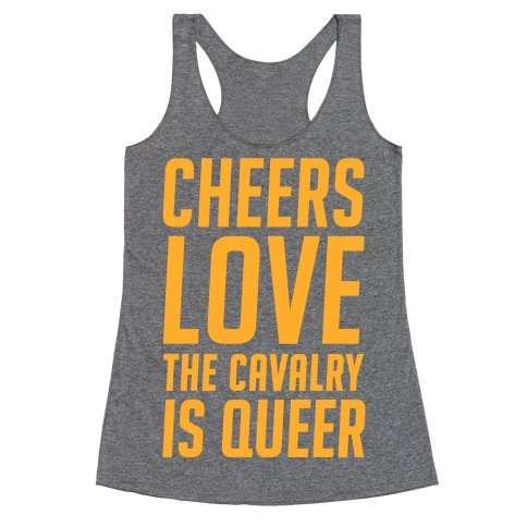 Cheers Love The Cavalry Is Queer Racerback Tank Top