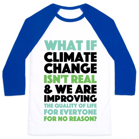 What If Climate Change Isn't Real Baseball Tee