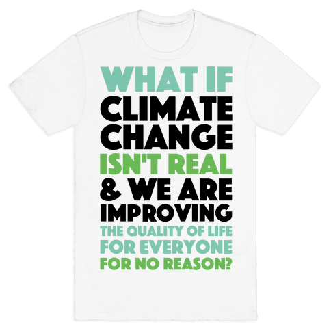 What If Climate Change Isn't Real Mens T-Shirt