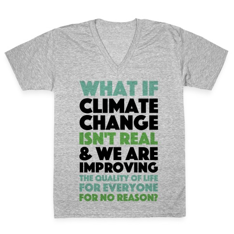 What If Climate Change Isn't Real V-Neck Tee Shirt